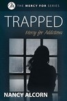 Trapped: Mercy for Addictions (Mercy For, #3)