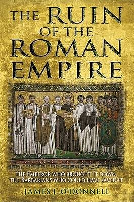 The Ruin Of The Roman Empire by James O'Donnell