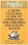 Myths And Hero Tales: A Cross Cultural Guide To Literature For Children And Young Adults