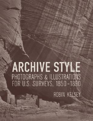 Free Download Archive Style: Photographs and Illustrations for U.S. Surveys, 1850-1890 MOBI