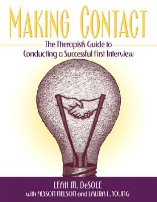 Making Contact: The Therapist's Guide to Conducting a Successful First Interview