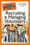 The Complete Idiot's Guide to Recruiting and Managing Volunteers