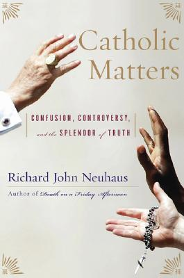 Catholic Matters: Confusion, Controversy, and the Splendor of Truth