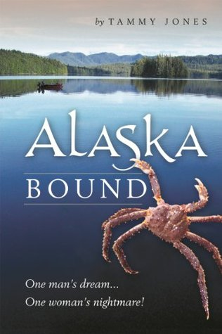 Alaska Bound: One Man's Dream&#8230;One Woman's Nightmare!