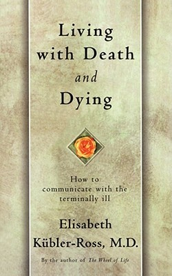 Living with Death and Dying by Elisabeth Kübler-Ross