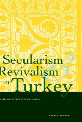 Secularism and Revivalism in Turkey: A Hermeneutic Reconsideration