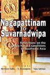 Nagapattinam To Suvarnadwipa: Reflections On The Chola Naval Expeditions To Southeast Asia
