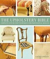 The Upholstery Bible: Complete Step-By-Step Techniques for Professional Results. Cherry Dobson