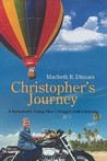 Christopher's Journey: A Remarkable Young Man's Struggle with Leukemia