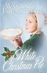 White Christmas Pie by Wanda E. Brunstetter