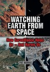 Watching Earth From Space: How Surveillance Helps Us    And Harms Us (Springer Praxis Books / Space Exploration)