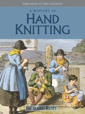 A History of Hand Knitting by Richard Rutt