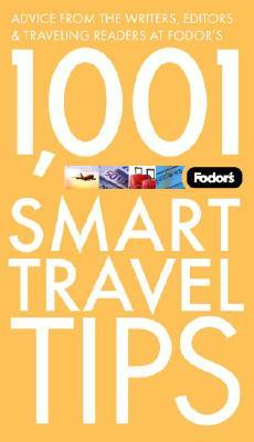 Fodor's 1,001 Smart Travel Tips, 2nd Edition: Advice from the Writers, Editors & Traveling Readers at Fodor's