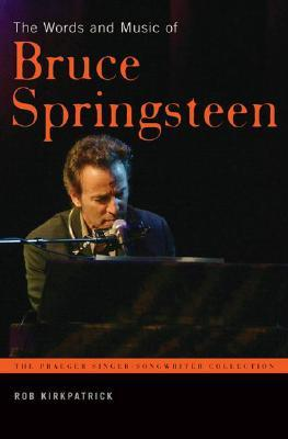 The Words and Music of Bruce Springsteen by Rob Kirkpatrick