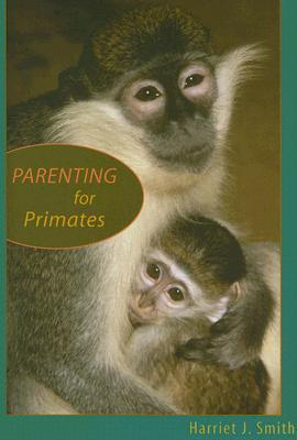 Parenting for Primates by Harriet J. Smith