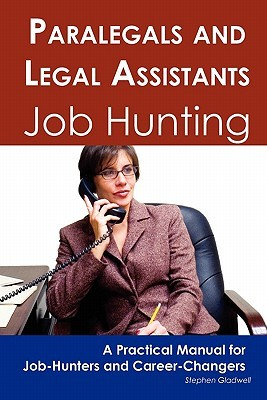 Paralegals and Legal Assistants: Job Hunting - A Practical Manual for Job-Hunters and Career Changers
