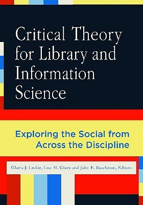 Critical Theory for Library and Information Science by Gloria J. Leckie