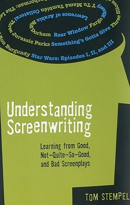 Understanding Screenwriting: Learning from Good, Not-Quite-So-Good, and Bad Screenplays