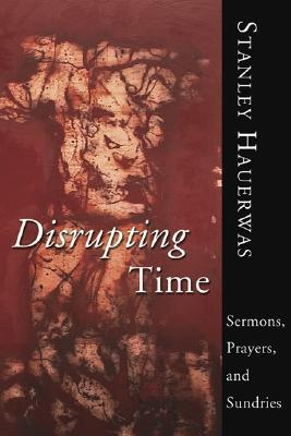 Disrupting Time by Stanley Hauerwas