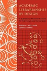 Academic Librarianship by Design: A Blended Librarian's Guide to the Tools and Techniques