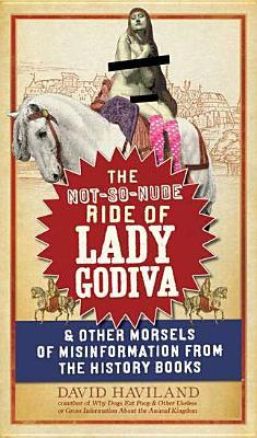 The Not-So-Nude Ride of Lady Godiva: & Other Morsels of Misinformation from the History Books