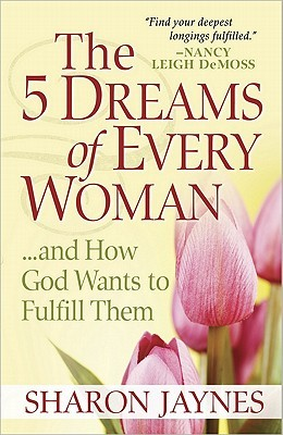 The 5 Dreams of Every Woman ...and How God Wants to Fulfill Them
