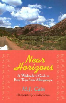 Near Horizons: A Weekender's Guide to Easy Trips from Albuquerque