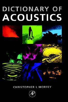 The Dictionary of Acoustics by Christopher Morfey