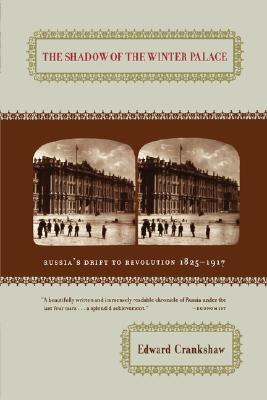 The Shadow of the Winter Palace: Russia's Drift to Revolution 1825-1917