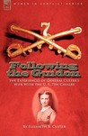 Following the Guidon: The Experiences of General Custer's Wife with the U. S. 7th Cavalry