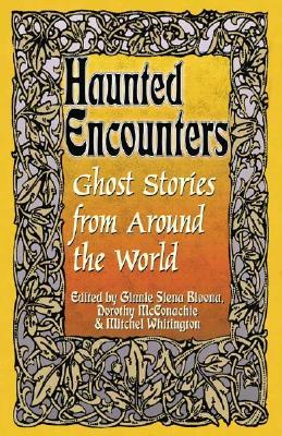 Haunted Encounters-Ghost Stories from Around the World by Dorothy McConachie