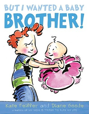 But I Wanted a Baby Brother! by Kate Feiffer