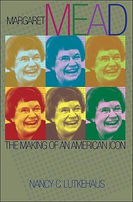 Margaret Mead: The Making of an American Icon