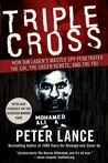 Triple Cross: How bin Laden's Master Spy Penetrated the CIA, the Green Berets, and the FBIâand Why Patrick Fitzgerald Failed to Stop Him