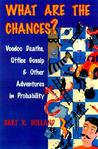 What Are the Chances?: Voodoo Deaths, Office Gossip, and Other Adventures in Probability