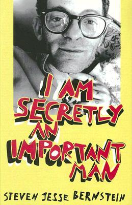 "I Am Secretly an Important Man by Steven ""Jesse"" Bernstein"