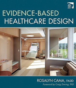Evidence-based healthcare design / Rosalyn Cama