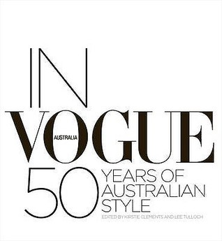In Vogue: 50 Years of Australian Style. Edited by Kirstie Clements and Lee Tulloch
