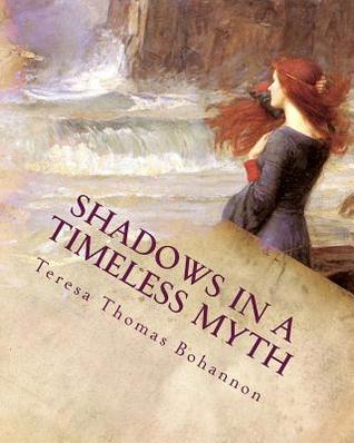 Shadows in a Timeless Myth by Teresa Thomas Bohannon
