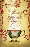 The Various Flavours Of Coffee by Anthony Capella