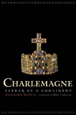 Download for free Charlemagne: Father of a Continent by Alessandro Barbero, Allan Cameron PDF
