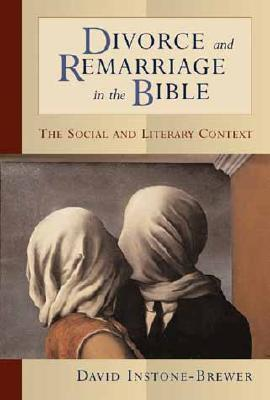 Divorce and Remarriage in the Bible by David Instone-Brewer