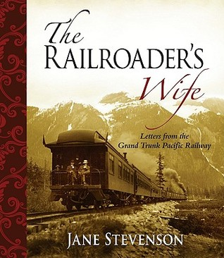 The Railroader's Wife: Letters From The Grand Trunk Pacific Railway (History Of The Americas)