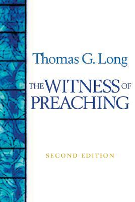 The Witness of Preaching by Thomas G. Long