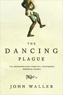 Download The Dancing Plague: The Strange, True Story of an Extraordinary Illness by John Waller CHM