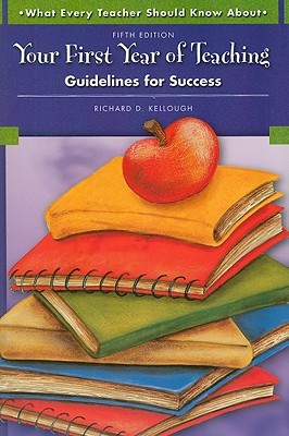 What Every Teacher Should Know About Your First Year of Teaching: Guidelines for Success (5th Edition)