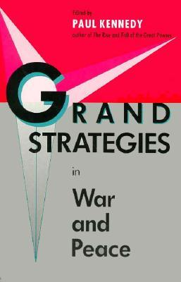 Grand Strategies in War and Peace by Paul M. Kennedy