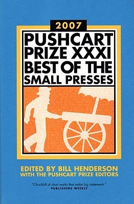 The Pushcart Prize XXXI by Bill Henderson