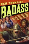Badass: A Relentless Onslaught of the Toughest Warlords, Vikings, Samurai, Pirates, Gunfighters, and Military Commanders to Ever Live
