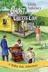 Ghost of the Chicken Coop Theater (Bailey Fish Adventures, #5)
